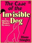 The Case of the Invisible Dog: A Shirley Homes Mystery