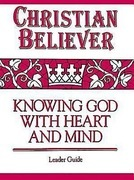 Christian Believer - Leader Guide: Knowing God with Heart and Mind