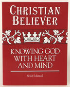 Christian Believer Study Manual: Knowing God with Heart and Mind