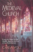 The Medieval Church: From the Dawn of the Middle Ages to the Eve of the Reformation