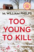 M. William Phelps - Too Young to Kill