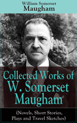 Collected Works of W. Somerset Maugham (Novels, Short Stories, Plays and Travel Sketches)