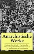 Anarchistische Werke: Die freie Gesellschaft + Die Anarchie + Die Gottespest + Die Eigentumsbestie + Der kommunistische Anarchismus