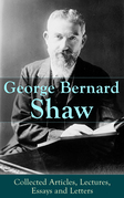 George Bernard Shaw: Collected Articles, Lectures, Essays and Letters