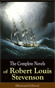 The Complete Novels of Robert Louis Stevenson (Illustrated Edition)