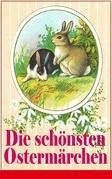 Die schönsten Ostermärchen (Vollständige Ausgabe)