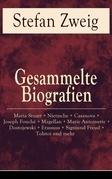 Gesammelte Biografien: Maria Stuart + Nietzsche + Casanova + Joseph Fouché + Magellan + Marie Antoinette + Dostojewski + Erasmus + Sigmund Freud + Tolstoi und mehr
