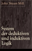 System der deduktiven und induktiven Logik - Vollständige deutsche Ausgabe