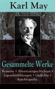 Gesammelte Werke: Romane + Abenteuergeschichten + Jugenderzählungen + Gedichte + Autobiografie