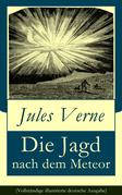 Die Jagd nach dem Meteor (Vollständige illustrierte deutsche Ausgabe)