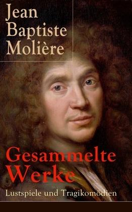 Gesammelte Werke: Lustspiele und Tragikomödien (Vollständige deutsche Ausgaben)