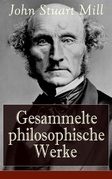 Gesammelte philosophische Werke (Vollständige deutsche Ausgaben)