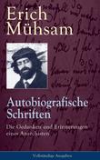 Autobiografische Schriften: Die Gedanken und Erinnerungen eines Anarchisten - Vollständige Ausgaben