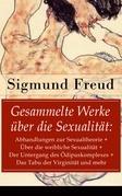 Gesammelte Werke über die Sexualität: Abhandlungen zur Sexualtheorie + Über die weibliche Sexualität + Der Untergang des Ödipuskomplexes + Das Tabu der Virginität und mehr (Vollständige Ausgaben)