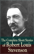 The Complete Short Stories of Robert Louis Stevenson