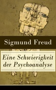 Eine Schwierigkeit der Psychoanalyse (Vollständige Ausgabe)