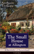 The Small House at Allington (Chronicles of Barsetshire) - Unabridged