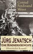 Jürg Jenatsch: Eine Bündnergeschichte (Historischer Roman) - Vollständige Ausgabe: Band 1-3