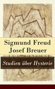 Studien über Hysterie (Vollständige Ausgabe)