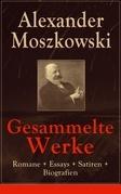 Gesammelte Werke: Romane + Essays + Satiren + Biografien (Vollständige Ausgaben)