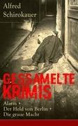 Gessamelte Krimis: Alarm + Der Held von Berlin + Die graue Macht (Vollständige Ausgaben)