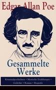 Gesammelte Werke: Kriminalgeschichten + Mystische Erzählungen + Gedichte + Roman + Biografie (Über 100 Titel in einem Buch - Vollständige deutsche Ausgaben)