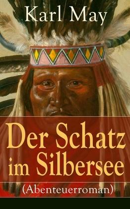 Der Schatz im Silbersee (Abenteuerroman) - Vollständige Ausgabe