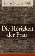 John Stuart Mill - Die Hörigkeit der Frau - Vollständige deutsche Ausgabe