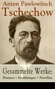 Gesammelte Werke: Dramen + Erzählungen + Novellen (78 Titel in einem Buch - Vollständige deutsche Ausgaben)