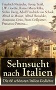 Sehnsucht nach Italien: Die 60 schönsten Italien-Gedichte (Vollständige Ausgabe)