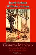 Grimms Märchen: Gesammelte Kinder - und Hausmärchen (Voll Illustriert)