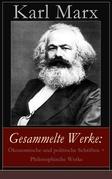 Gesammelte Werke: Ökonomische und politische Schriften + Philosophische Werke (50 Titel in einem Buch  Vollständige Ausgaben)