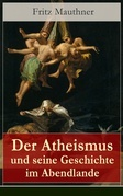 Der Atheismus und seine Geschichte im Abendlande (Vollständige Ausgabe)