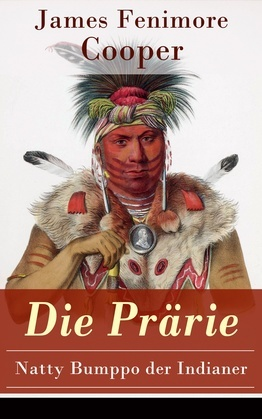 Die Prärie - Natty Bumppo der Indianer (Vollständige deutsche Ausgabe)