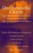 Der russische Christ: Ausgewählte Geschichten von Tolstoi, Dostojewski, Tschechow, Turgenjew und andere russische Meister)