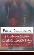 Die Aufzeichnungen des Malte Laurids Brigge (Ein Klassiker der deutschen Literatur) - Vollständige Ausgabe