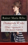 Dramatische Werke: Ohne Gegenwart + Die weisse Fürstin (Vollständige Ausgaben)