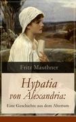 Hypatia von Alexandria: Eine Geschichte aus dem Altertum (Vollständige Ausgabe)