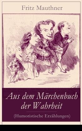 Aus dem Märchenbuch der Wahrheit (Humoristische Erzählungen) - Vollständige Ausgaben