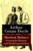 Sherlock Holmes: Gesammelte Romane und Detektivgeschichten