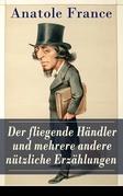 Der fliegende Händler und mehrere andere nützliche Erzählungen (Vollständige deutsche Ausgabe)