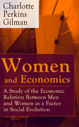 Women and Economics - A Study of the Economic Relation Between Men and Women as a Factor in Social Evolution