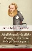 Nützliche und erbauliche Meinungen des Herrn Abbé Jérôme Coignard (Vollständige deutsche Ausgabe)