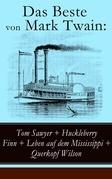Das Beste von Mark Twain: Tom Sawyer + Huckleberry Finn + Leben auf dem Mississippi + Querkopf Wilson (Vollständige deutsche Ausgaben mit Illustrationen)