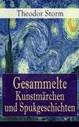 Gesammelte Kunstmärchen und Spukgeschichten (Vollständige Ausgaben)