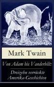 Von Adam bis Vanderbilt: Dreizehn verrückte Amerika-Geschichten (Vollständige deutsche Ausgabe)
