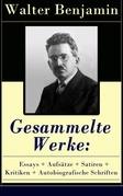Gesammelte Werke: Essays + Aufsätze + Satiren + Kritiken + Autobiografische Schriften