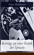 Beiträge zu einer Kritik der Sprache (Vollständige Ausgabe)