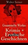 Gesammelte Werke: Krimis + Erotische Geschichten (85 Titel in einem Buch - Vollständige Ausgaben)