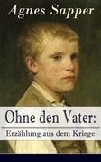 Ohne den Vater: Erzählung aus dem Kriege (Vollständige Ausgabe)